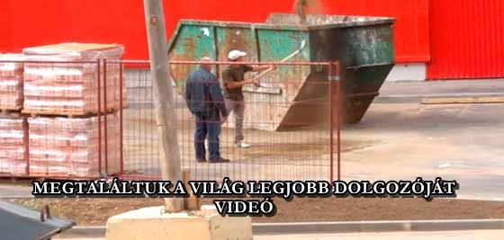 MEGTALÁLTUK A VILÁG LEGJOBB DOLGOZÓJÁT - VIDEÓ