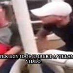 MEGVERTEK EGY IDŐS EMBERT A VILLAMOSON – VIDEÓ