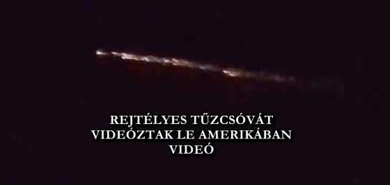 REJTÉLYES TŰZCSÓVÁT VIDEÓZTAK LE AMERIKÁBAN - VIDEÓ