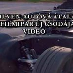BÁRMILYEN AUTÓVÁ ÁTALAKUL A FILMIPAR ÚJ CSODÁJA – VIDEÓ