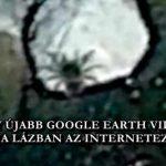 EGY ÚJABB GOOGLE EARTH VIDEÓ TARTJA LÁZBAN AZ INTERNETEZŐKET