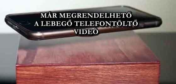 MÁR MEGRENDELHETŐ A LEBEGŐ TELEFONTÖLTŐ - VIDEÓ