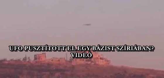 UFO PUSZTÍTOTT EL EGY BÁZIST SZÍRIÁBAN?