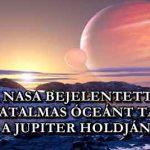 A NASA BEJELENTETTE, HOGY HATALMAS ÓCEÁNT TALÁLTAK A JUPITER HOLDJÁN