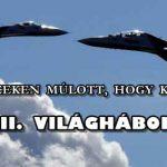 CSAK PERCEKEN MÚLOTT, HOGY KITÖRJÖN A III. VILÁGHÁBORÚ