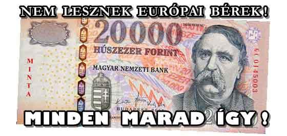 MAGYARORSZÁGON NEM LESZNEK EURÓPAI BÉREK!MINDEN MARAD ÍGY!