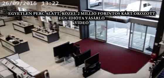EGYETLEN PERC ALATT, KÖZEL 2 MILLIÓ FORINTOS KÁRT OKOZOTT EGY IDIÓTA VÁSÁRLÓ - VIDEÓ