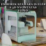 A HÉTKÖZNAPI EMBEREK SZÁMÁRA IS ELÉRHETŐVÉ VÁLIK A 3D NYOMTATÁS – VIDEÓ