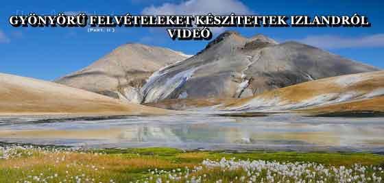 GYÖNYÖRŰ FELVÉTELEKET KÉSZÍTETTEK IZLANDRÓL - VIDEÓ