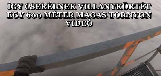 ÍGY CSERÉLNEK VILLANYKÖRTÉT EGY 600 MÉTER MAGAS TORNYON - VIDEÓ