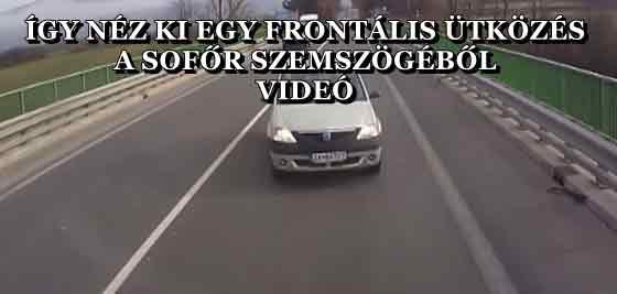 ÍGY NÉZ KI EGY FRONTÁLIS ÜTKÖZÉS A SOFŐR SZEMSZÖGÉBŐL - VIDEÓ