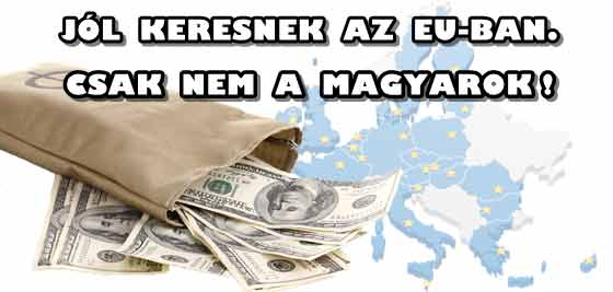JÓL KERESNEK AZ EU-BAN. CSAK NEM A MAGYAROK!