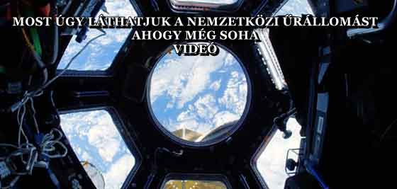 MOST ÚGY LÁTHATJUK A NEMZETKÖZI ŰRÁLLOMÁST, AHOGY MÉG SOHA - VIDEÓ