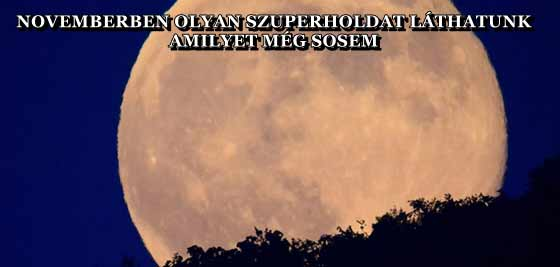 NOVEMBERBEN OLYAN SZUPERHOLDAT LÁTHATUNK, AMILYET MÉG SOSEM