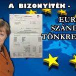 A BIZONYÍTÉK-ÍGY FOLYIK EURÓPA SZÁNDÉKOS TÖNKRETÉTELE