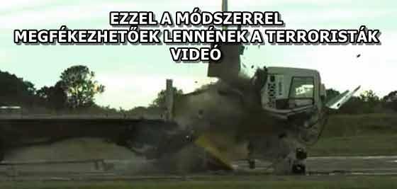 EZZEL A MÓDSZERREL MEGFÉKEZHETŐEK LENNÉNEK A TERRORISTÁK - VIDEÓ