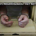 EGY SZÍR FÉRFI MEGERŐSZAKOLT EGY NŐT BUDAPESTEN