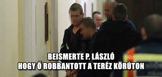 BEISMERTE P. LÁSZLÓ, HOGY Ő ROBBANTOTT A TERÉZ KÖRÚTON