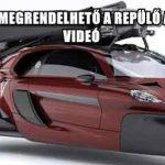 MÁR MEGRENDELHETŐ A REPÜLŐ AUTÓ - VIDEÓ