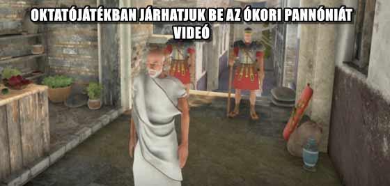 OKTATÓJÁTÉKBAN JÁRHATJUK BE AZ ÓKORI PANNÓNIÁT - VIDEÓ