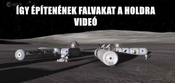 ÍGY ÉPÍTENÉNEK FALVAKAT A HOLDRA - VIDEÓ