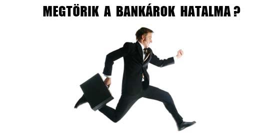 MEGTÖRIK A BANKÁROK HATALMA?
