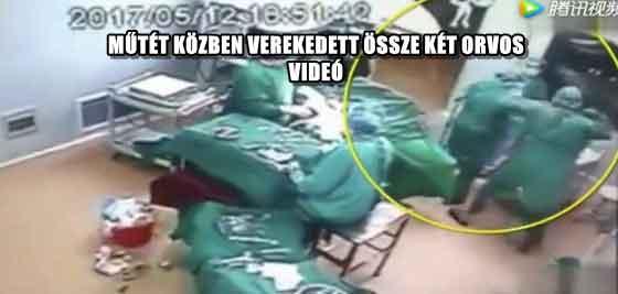 MŰTÉT KÖZBEN VEREKEDETT ÖSSZE KÉT ORVOS - VIDEÓ